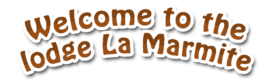 Welcome to the lodge La Marmite